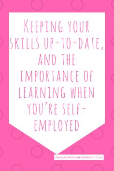Keeping your skills up-to-date, and the importance of learning when you're self-employed