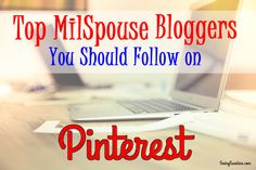 Top MilSpouse Bloggers You Should Follow On Pinterest + Two Group Boards You Should Follow