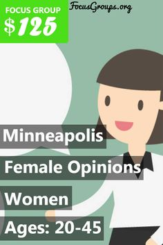 Fieldwork Minneapolis, a local market research firm is looking for Women Ages 20-45 to join us for an upcoming discussion on the topic of Female Opinions. You will receive a $125 VISA CARD if you qualify and are invited to participate in a 2-hour focus group on Monday, July 17th or Tuesday, July 18th in Golden Valley, MN. If you are interested in participating, please sign up and take the survey to see if you qualify! We will call you if your answers match the predetermined specifications…