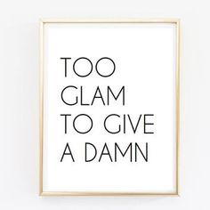 Too glam to give a damn tumblr pintrest quote typographic Print word quote art print wall decor girly quote tumblr room decor framed quote