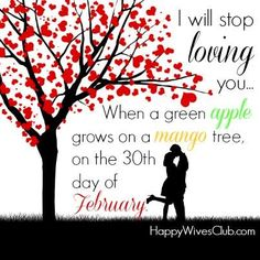 Love Quotes : QUOTATION – Image : Quotes Of the day – Description I will stop loving you…When a green apple grows on a mango tree, on the day of February. Sharing is Caring – Don't forget to share this quote ! All You Need Is Love, I Love Him, Love Of My Life, Time Quotes, Funny Quotes, Best Friends For Life, Love My Husband, Best Love Quotes, Famous Quotes