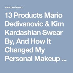 13 Products Mario Dedivanovic & Kim Kardashian Swear By, And How It Changed My Personal Makeup Routine Forever