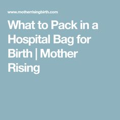 What to Pack in a Hospital Bag for Birth | Mother Rising