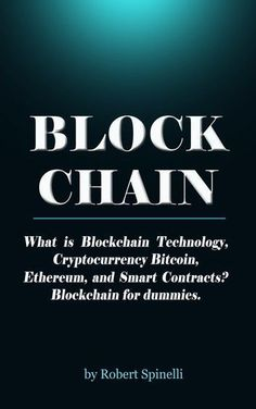 Blockchain What is Blockchain Technology Cryptocurrency Bitcoin Ethereum and Smart Contracts? Blockchain for dummies. ebook by Robert Spinelli Rakuten Kobo - Ethereum - Ideas of Ethereum - Blockchain What Is Blockchain Technology Cryptocurrency Bi Bitcoin Logo, Bitcoin Business, Bitcoin Price, Cryptocurrency Trading, Bitcoin Cryptocurrency, Earn Money From Home, Make Money Online, Revolution, Software