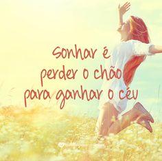 Sonhar é perder o chão para ganhar o céu. #mensagenscomamor #pensamentos #reflexões #sonhos #frases