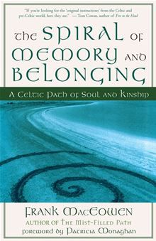 The Spiral of Memory and Belonging: A Celtic Path of Soul and Kinship by Frank MacEowen