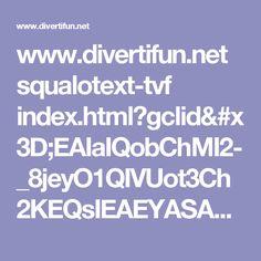 www.divertifun.net squalotext-tvf index.html?gclid=EAIaIQobChMI2-_8jeyO1QIVUot3Ch2KEQsIEAEYASAAEgIsK_D_BwE