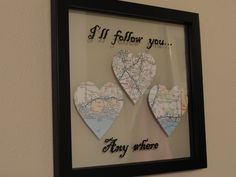 "Inspired by lots of different ""map"" Pinterest pins: As a Military family, we move ALOT. I wanted to give my Husband a gift to let him know that it doesn't matter where we live, I will be happy as long as we are together with our daughters. I purchased a ""floating"" frame from Target. I printed out the words in a font that I liked and traced them onto the glass with a paint pen. Cut out hearts from an atlas (featuring the cities we've lived in) and placed them in between the 2 panes of glass…"