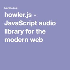 howler.js - JavaScript audio library for the modern web