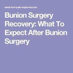 Bunion Surgery Recovery: What To Expect After Bunion Surgery