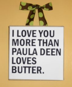 And Paula Dean loves her butter