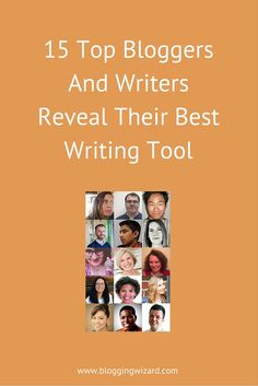 15 Top Bloggers And Writers Reveal Their Best Writing Tool For Killer Blog Posts