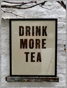 Drink More #Tea I say this every day!