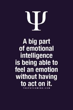 A big part of emotional intelligence is being able to feel an emotion without having to act on it. Fun Psychology facts here. A big part of emotional intelligence is being able to feel an emotion without having to act on it. Fun Psychology facts here. Great Quotes, Quotes To Live By, Me Quotes, Motivational Quotes, Inspirational Quotes, Leader Quotes, Cover Quotes, Poetry Quotes, Faith Quotes