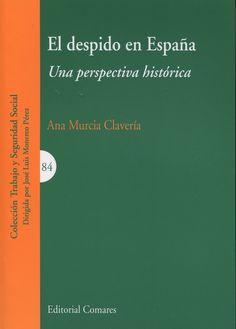 El despido en España : una perspectiva histórica / Ana Murcia Clavería.    Comares, 2014