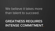 Greatness requires intense commitment.