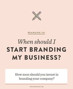 should I start branding my business? When should I start branding my business? How soon should you invest in branding your company?
