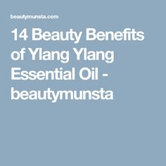 14 Beauty Benefits of Ylang Ylang Essential Oil - beautymunsta