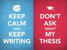 Keep writing and don't ask about my thesis