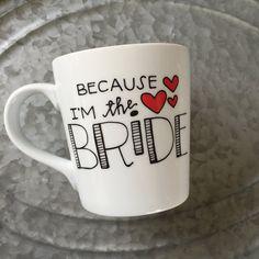 Because I'm the Bride Mug  Personalized Mug by MorningSunshineShop
