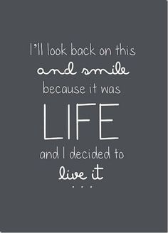 A good quote about living life, being present in the moment and being open to trying new things. I LOVE THIS!