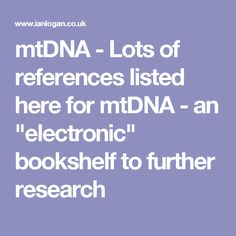 "mtDNA - Lots of references listed here for mtDNA - an ""electronic"" bookshelf to further research"