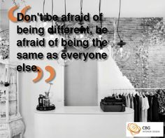 """""""Don't be afraid of being different, be afraid of being the same as everyone else"""""""