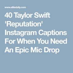 40 Taylor Swift 'Reputation' Instagram Captions For When You Need An Epic Mic Drop
