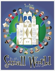 "poster for the anniversary of ""It's a Small World.""-I do not care if it's dorky, I have loved this ride since I was little. Last time I was at Disney I made my mom ride it three times : D"