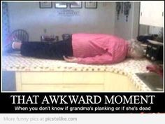 every moment is awkward with my grandma.