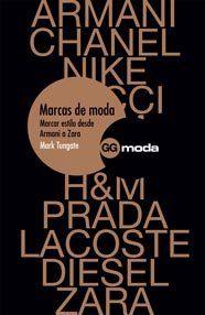 Marcas de moda: Marcar estilo desde Armani a Zara (Gg Moda (gustavo Gili)
