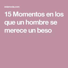 15 Momentos en los que un hombre se merece un beso