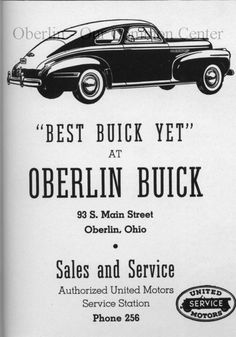 ID#0412 Date: 1941. This advertisement appeared in the Hi-O-Hi, Oberlin College yearbook, 1941. The advertisement promotes the new 1941 Buick as the best. This business was located just to the north of the Campbell House of Antiques and was part of what was demolished for the new City Hall. Source: HI-O-HI. the Oberlin College yearbook.