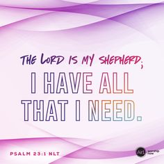 The Lord is my shepherd; I have all that I need. –Psalm 23:1 NLT #VerseOfTheDay #Bible