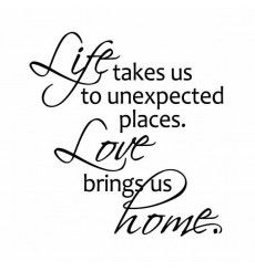 Life Takes Us To Unexpected Places Love Brings Us Home Master