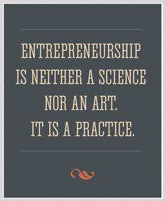 El emprendimiento no es una ciencia ni un arte. Es práctica.