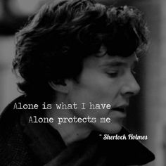 Alone is what I have, alone protects me