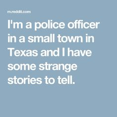 I've been a police officer in Mineral Wells, Texas for going on 5 years now. If you're wondering, Mineral Wells is about 50 miles West of Fort. Best Ghost Stories, Creepy Stories, Horror Stories, Strange Stories, Urban Stories, Scary Tales, Police Story, Paranormal Stories, Strange Events