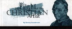Plight of the Artist:  A great article speaking to why christian influence has left the artistic world