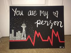 A personal favorite from my Etsy shop https://www.etsy.com/listing/269537806/greys-anatomy-painting  Grey's anatomy, quote, you are my person, Seattle, heartbeat, acrylic painting