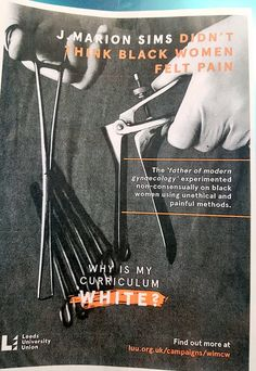 """J. Marion Sims Didn't Think Black Women Felt Pain  The """"father of modern gynecology"""" experimented non-consensually on black women using unethical and painful methods.  Why Is My Curriculum White?  Source: luu.org.uk/campaign/wimcw"""