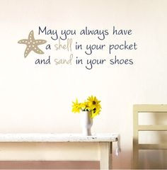 May you always have a Shell in your Pocket! Wall decal that looks like stencil once installed: http://ocean-beach-quotes.blogspot.com/2015/01/may-you-always-have-shell-in-your.html