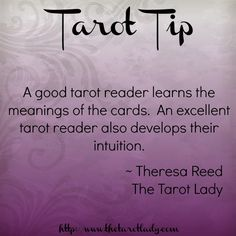 A good tarot reader learns the meanings of the cards. An excellent tarot reader also develops their intuition. ~Theresa Reed, The Tarot Lady Tarot Cards For Beginners, Tarot Card Spreads, Tarot Astrology, Oracle Tarot, Tarot Card Meanings, Tarot Readers, Card Reading, Tarot Decks, Intuition