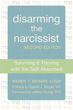 Disarming the Narcissist: Surviving and Thriving with the Self-Absorbed.  Also links to what judges should know abt narcs & narc parents.
