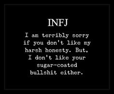 Infj I will bend over backwards to avoid confrontation, but, when it does arise, I will not prevaricate, and I will not sugar coat. Infj Mbti, Intj And Infj, Enfj, Mantra, Infj Quotes, Funny Quotes, Anger Quotes, Wisdom Quotes, Infj Personality