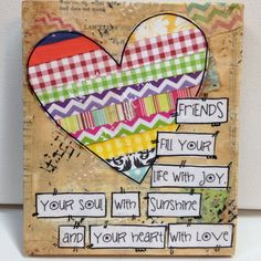 """mixed media heart wood sign """" Friends fill you life with Joy, your soul with sunshine and your heart with Joy"""""""