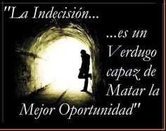 """""""La indecisión es un verdugo capaz de matar la mejor oportunidad"""" Innovar y emprender depende de tí."""