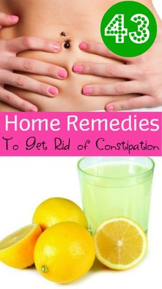 43 Home Remedies to Get Rid of Constipation.