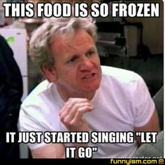 """This food is so frozen it just started singing """"Let It Go""""."""