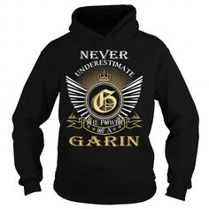 Never Underestimate The Power of a GARIN - Last Name, Surname T-Shirt #name #tshirts #GARIN #gift #ideas #Popular #Everything #Videos #Shop #Animals #pets #Architecture #Art #Cars #motorcycles #Celebrities #DIY #crafts #Design #Education #Entertainment #Food #drink #Gardening #Geek #Hair #beauty #Health #fitness #History #Holidays #events #Home decor #Humor #Illustrations #posters #Kids #parenting #Men #Outdoors #Photography #Products #Quotes #Science #nature #Sports #Tattoos #Technology…
